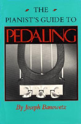 The Pianist?s Guide to Pedaling (MIDLAND BOOK), Banowetz, Joseph