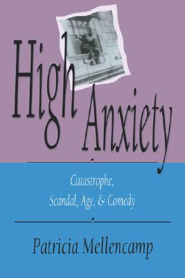 Image for High Anxiety: Catastrophe, Scandal, Age & Comedy