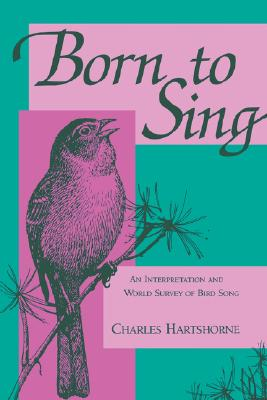 Born to Sing: An Interpretation and World Survey of Bird Song (A Midland Book), Hartshorne, Charles