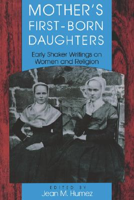 Image for Mother's First-Born Daughters: Early Shaker Writings on Women and Religion (Religion in North America)
