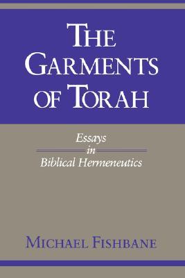 The Garments of Torah: Essays in Biblical Hermeneutics (Indiana Studies in Biblical Literature), Fishbane, Michael