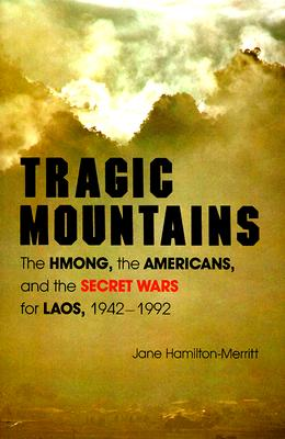 Tragic Mountains: The Hmong, the Americans, and the Secret Wars for Laos, 1942-1992, Hamilton-Merritt, Jane