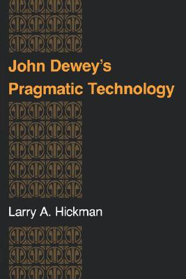 John Dewey's Pragmatic Technology (Indiana Series in the Philosophy of Technology), Hickman, Larry A.