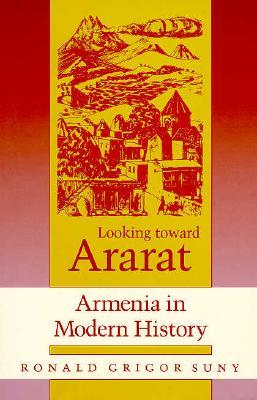 Looking toward Ararat: Armenia in Modern History, Suny, Ronald Grigor