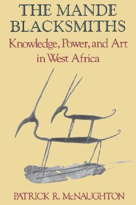 The Mande Blacksmiths: Knowledge, Power, and Art in West Africa (Traditional Arts of Africa), McNaughton, Patrick