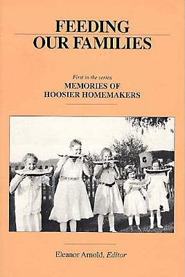 Image for FEEDING OUR FAMILIES MEMORIES OF HOOSIER HOMEMAKERS