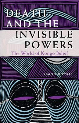 Death and the Invisible Powers: The World of Kongo Belief, Bockie, Simon