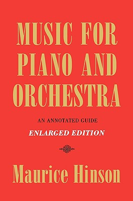 Music for Piano and Orchestra, Enlarged Edition: An Annotated Guide, Hinson, Maurice