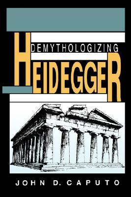 Demythologizing Heidegger (Indiana Series in the Philosophy of Religion), Caputo, John D.