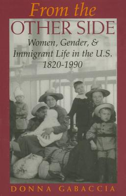 Image for From the Other Side: Women, Gender, and Immigrant Life in the U.S., 1820-1990