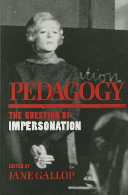 Image for Pedagogy: The Question of Impersonation (Theories of Contemporary Culture)