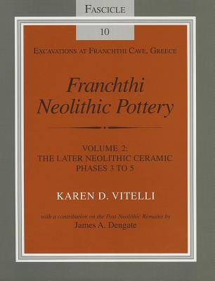 Image for Franchthi Neolithic Pottery, Volume 2: The Later Neolithic Ceramic Phases 3 to 5, Fascicle 10 (Excavations at Franchthi Cave, Greece)