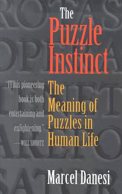 Image for The Puzzle Instinct: The Meaning of Puzzles in Human Life
