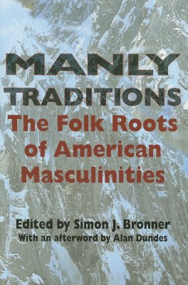 Image for Manly Traditions: The Folk Roots of American Masculinities