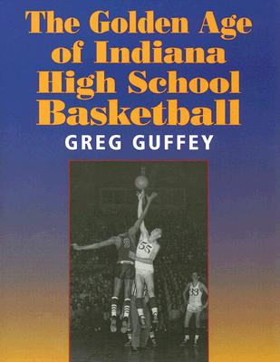 Image for The Golden Age of Indiana High School Basketball (Quarry Books)