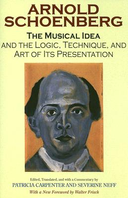 The Musical Idea and the Logic, Technique, and Art of Its Presentation, Schoenberg, Arnold