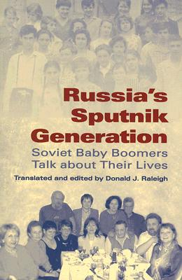 Russia's Sputnik Generation: Soviet Baby Boomers Talk about Their Lives (Indiana-Michigan Series in Russian and East European Studies)
