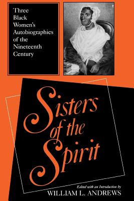 Sisters of the Spirit: Three Black Women's Autobiographies of the Nineteenth Century; Jerena Lee, Zilpha Elaw, and Julia Foote, Andres, William L.; Lee, Jarena; Elaw, Zilpha; Foote, Julia