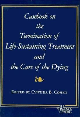 Image for Casebook on the Termination of Life-Sustaining Treatment and the Care of the Dying (Medical Ethics)