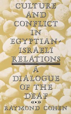 Image for Culture and Conflict in Egyptian-Israeli Relations: A Dialogue of the Deaf