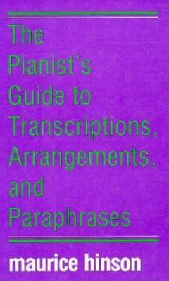 Image for PIANIST'S GUIDE TO TRANSCRIPTIONS, ARRANGEMENTS, AND PARAPHRASES, THE