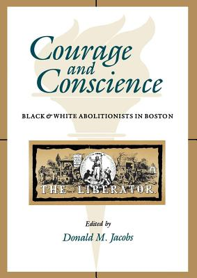 Image for Courage and Conscience: Black and White Abolitionists in Boston