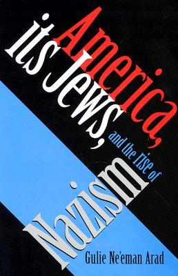 America, Its Jews, and the Rise of Nazism, Arad, Gulie Ne'eman
