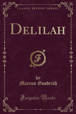 Delilah (Classic Reprint), Goodrich, Marcus