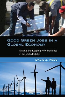 Image for Good Green Jobs in a Global Economy: Making and Keeping New Industries in the United States (Urban and Industrial Environments)