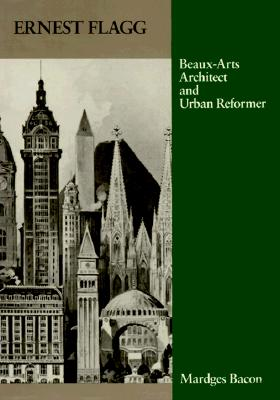 Image for Ernest Flagg: Beaux-Arts Architect and Urban Reformer (Architectural History Foundation Book)