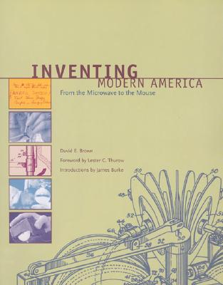 Inventing Modern America: From the Microwave to the Mouse, Brown, David E.