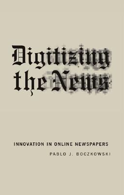 Image for Digitizing the News: Innovation in Online Newspapers (Inside Technology)