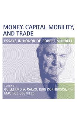 Image for Money, Capital Mobility, and Trade: Essays in Honor of Robert A. Mundell