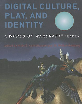 Digital Culture, Play, and Identity: A World of Warcraft� Reader