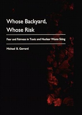 Image for Whose Backyard, Whose Risk: Fear and Fairness in Toxic and Nuclear Waste Siting