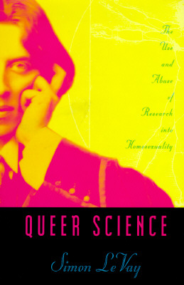 Image for Queer Science: The Use and Abuse of Research into Homosexuality