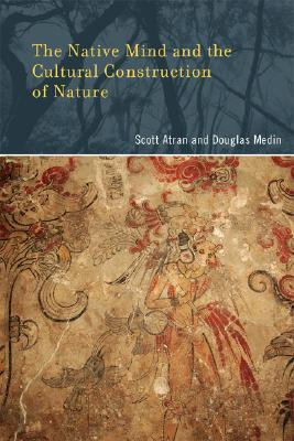 Image for The Native Mind and the Cultural Construction of Nature (Life and Mind: Philosophical Issues in Biology and Psychology)