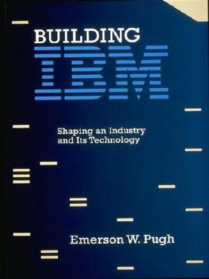 Image for Building IBM: Shaping an Industry and Its Technology
