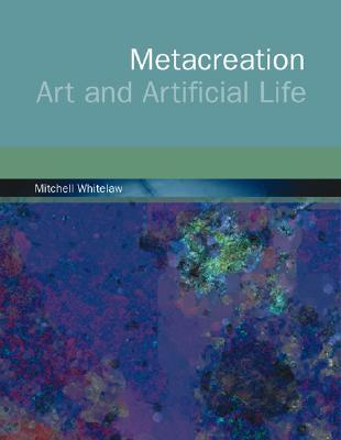 Metacreation: Art and Artificial Life, Whitelaw, Mitchell