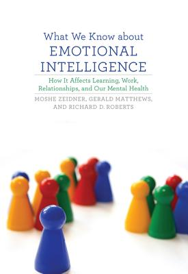 Image for What We Know about Emotional Intelligence: How It Affects Learning, Work, Relationships, and Our Mental Health