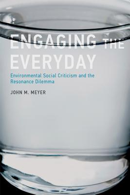 Image for Engaging the Everyday: Environmental Social Criticism and the Resonance Dilemma (The MIT Press)