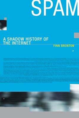 Spam: A Shadow History of the Internet (Infrastructures), Finn Brunton