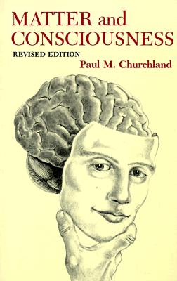 Matter and Consciousness: A Contemporary Introduction to the Philosophy of Mind, Churchland, Paul M.