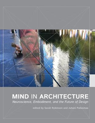 Image for Mind in Architecture: Neuroscience, Embodiment, and the Future of Design (MIT Press)