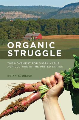 Image for Organic Struggle: The Movement for Sustainable Agriculture in the United States (Food, Health, and the Environment)