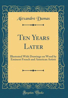 Image for Ten Years Later: Illustrated With Drawings on Wood by Eminent French and American Artists (Classic Reprint)