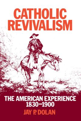 Image for Catholic Revivalism: The American Experience 1830-1900