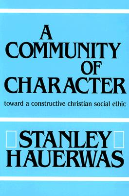 Image for A Community of Character: Toward a Constructive Christian Social Ethic