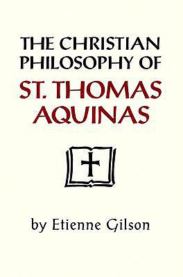 The Christian Philosophy of St. Thomas Aquinas, ETIENNE GILSON