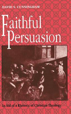 Image for Faithful Persuasion: In Aid of a Rhetoric of Christian Theology